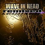 Wave In Head Remixed
