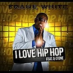 Frank White I Love Hip Hop (Feat. Q-Stone)