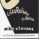 Mike Stevens Lifes Railway To Heaven