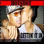 Hot Shot Gettin' It In