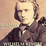 Wilhelm Kempff Brahms: Variations And Fugue On A Theme By Handel, Op.24; Ballades, Op.10