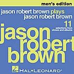 Jason Robert Brown Jason Robert Brown Plays Jason Robert Brown - Men's Edition