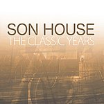 Son House The Classic Years