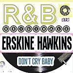 Erskine Hawkins R & B Originals - Don't Cry Baby