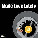 Off The Record Made Love Lately - Single