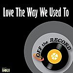 Off The Record Love The Way We Used To - Single