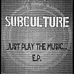 Subculture Just Play The Music Ep