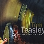 Tom Teasley All The World's A Stage