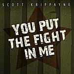Scott Krippayne You Put The Fight In Me - Single