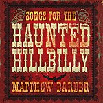 Matthew Barber Songs For The Haunted Hillbilly