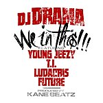 DJ Drama We In This (Feat. Young Jeezy, T.I., Ludacris And Future)