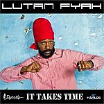 Lutan Fyah It Takes Time