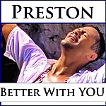 Preston Better With You - Single