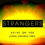 The Strangers Shine On You (Sensual Harassment Remix) - Single