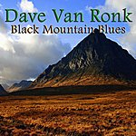 Dave Van Ronk Black Mountain Blues