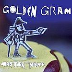 Golden Gram Master Of None