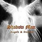 Shadow Man Angels & Demons