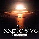 Andy Whitmore Xxplosive