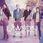 Lawson When She Was Mine