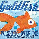 Goldfish Washing Over Me (Feat. Morning Parade)