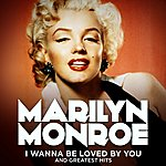 Marilyn Monroe Marilyn Monroe: I Wanna Be Loved By You And Greatest Hits (Remastered)