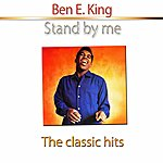 Ben E. King Stand By Me (The Classic Hits)