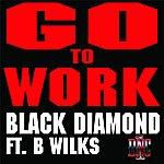 Black Diamond Go To Work (Feat. B Wilks) - Single