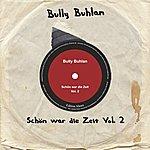 Bully Buhlan Schön War Die Zeit Vol.2