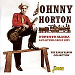 Johnny Horton North To Alaska And Other Great Hits - The Early Album Collection