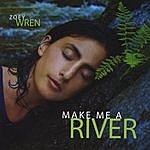 Zoey Wren Make Me A River
