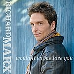Richard Marx Wouldn't Let Me Love You