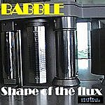 Babble Shape Of The Flux