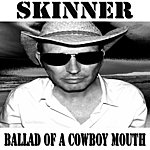 Skinner Ballad Of A Cowboy Mouth