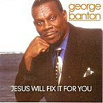 George Banton Jesus Will Fix It For You