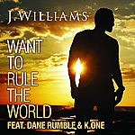J. Williams Want To Rule The World (Feat. Dane Rumble & K.One)