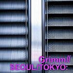 Grimm Seoul/Tokyo