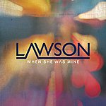 Lawson When She Was Mine (Remixes)