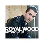 Royal Wood Not Giving Up - Single
