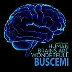 Buscemi Human Brains Are Wonderfull (Buscemi Remix)