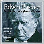 Edwin Fischer Edwin Fischer: The Legacy Of A Great Pianist (1943-1953)