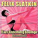 Felix Slatkin Easy Listening Lounge Essentials