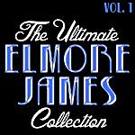 Elmore James The Ultimate Elmore James Collection Vol. 1