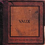 Vaux There Must Be Some Way To Stop Them