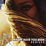 Rihanna Where Have You Been (Remixes)