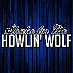 Howlin' Wolf Shake For Me