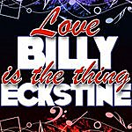 Billy Eckstine Love Is The Thing