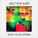 Matthew Shipp Matthew Shipp - SOLOS: The Jazz Sessions
