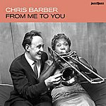 Chris Barber From Me To You - Classic Hits