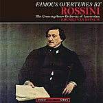 Concertgebouw Orchestra of Amsterdam Famous Overtures By Rossini (Remastered)
