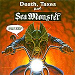 Sea Monster Death, Taxes And Sea Monster